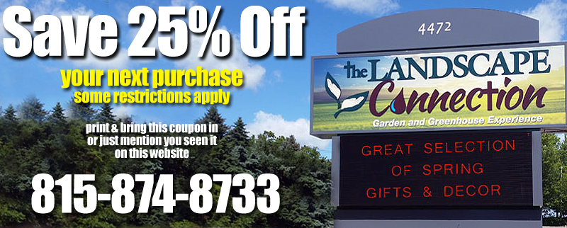 At The Landscape Connection, we try to do just about everything in our power to make your shopping experience a great one. In keeping with that philosophy, just mention that you seen this 'Digital Coupon' and get 25% off any ONE item at The Landscape Connection. Some restrictions apply. Only one discount per customer, per visit. Not valid with any other offer. Other restrictions may apply. Offer ends August 31st, 2016.